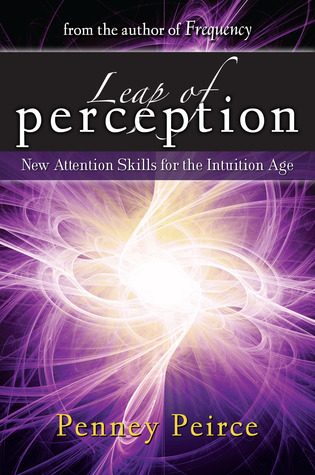 Leap of Perception: New Attention Skills for the Intuition Age  by  Penney Peirce