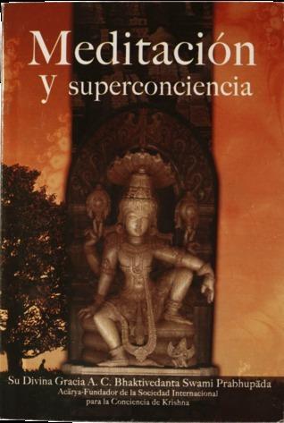 Meditación y superconciencia A.C. Bhaktivedanta Swami Prabhupāda