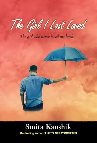 The Girl I Last Loved  by  Smita Kaushik