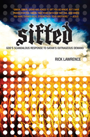 Sifted: Gods Scandalous Response to Satans Outrageous Demand  by  Rick Lawrence