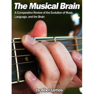 The Musical Brain: The Evolution of Music, Language, and the Brain Abel James