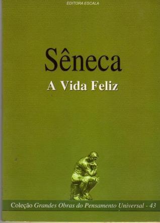 A Vida Feliz Lucius Annaeus Seneca