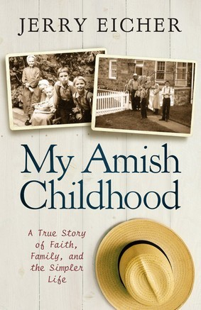 My Amish Childhood: A True Story of Faith, Family, and the Simple Life  by  Jerry S. Eicher