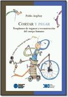 cortar y pegar : Trasplante de órganos y reconstrucción del cuerpo humano. Pablo Argibay