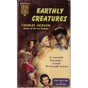 Earthly Creatures: Ten Stories  by  Charles Jackson