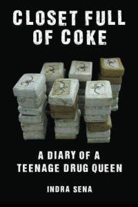 Closet Full of Coke A Diary of a Teenage Drug Queen  by  Indra Sena