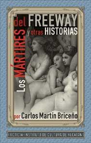 Los mártires del freeway y otras historias Carlos Martín Briceño