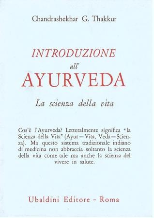 Introduzione allAyurveda: la scienza della vita Chandrashekhar G. Thakkur
