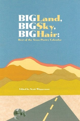 Big Land, Big Sky, Big Hair: Best of the Texas Poetry Clendar  by  Scott Wiggerman