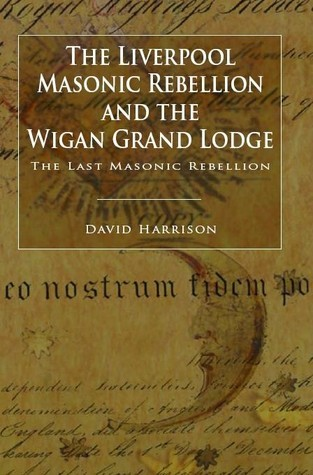 The Liverpool Masonic Rebellion and the Wigan Grand Lodge  by  David Harrison