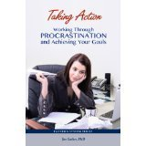 Taking Action Working Through Procrastination and Achieving Your Goals Jay Earley