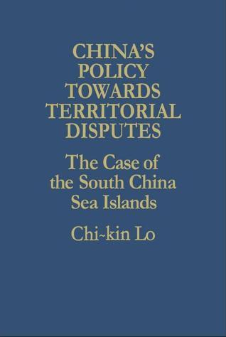 Chinas Policy Towards Territorial Disputes: The Case of the South China Sea Islands Chi-kin Lo