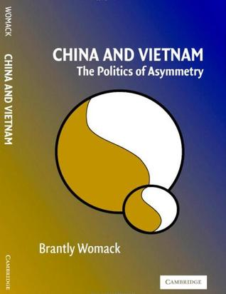 China And Vietnam: The Politics of Asymmetry Brantly Womack
