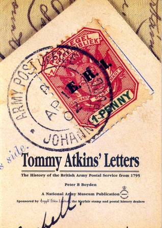 Tommy Atkins Letters The History Of The British Army Postal Service From 1795 Peter B. Boyden