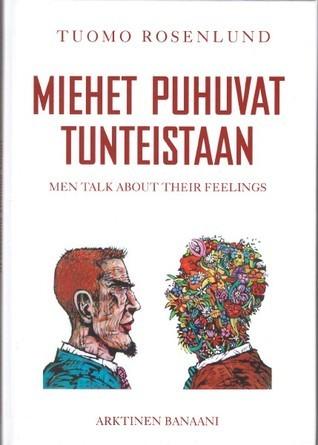 Miehet puhuvat tunteistaan = Men talk about their feelings Tuomo Rosenlund