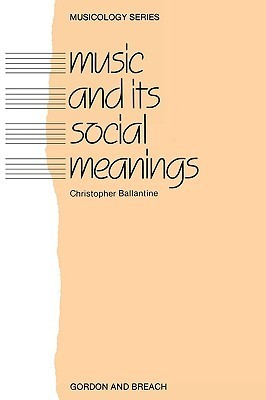 Music and Its Social Meanings  by  Christopher Ballantine