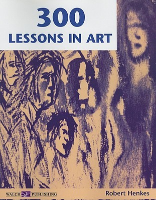 Three Hundred Lessons in Art Robert Henkes