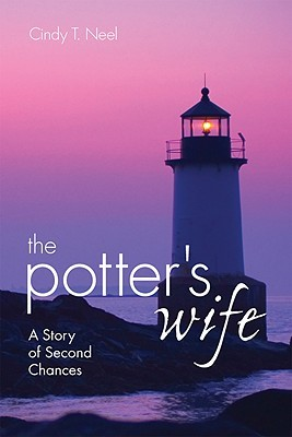 The Potters Wife: A Story of Second Chances Cindy T. Neel