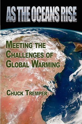 As the Oceans Rise: Meeting the Challenges of Global Warming  by  Chuck Tremper