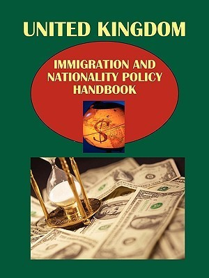 UK Immigration and Nationality Policy Handbook Volume 1 Strategic Information and Basic Regulations USA International Business Publications