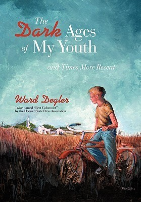 The Dark Ages of My Youth: And Times More Recent  by  Ward Degler