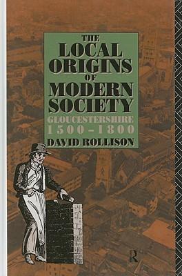 The Local Origins of Modern Society: Gloucestershire 1500-1800 David Rollison