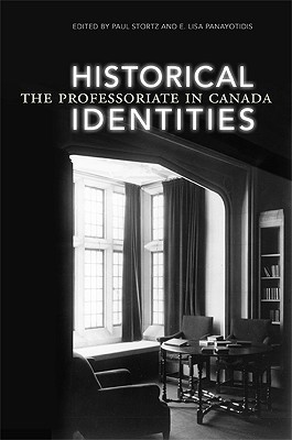 Historical Identities: The Professoriate in Canada  by  Paul Stortz