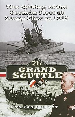 The Grand Scuttle: The Sinking of the German Fleet at Scapa Flow in 1919  by  Dan van der Vat