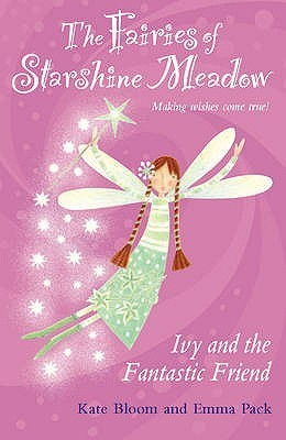 Ivy And The Fantastic Friend (Fairies of Starshine Meadow, #1)  by  Kate Bloom