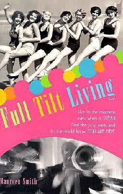 Full Tilt Living  by  Maureen  Smith