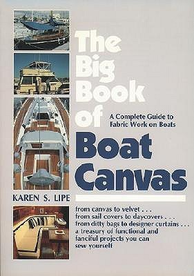 The Big Book of Boat Canvas: A Complete Guide to Fabric Work on Boats Karen Lipe