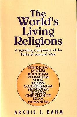 The Worlds Living Religions Archie J. Bahm