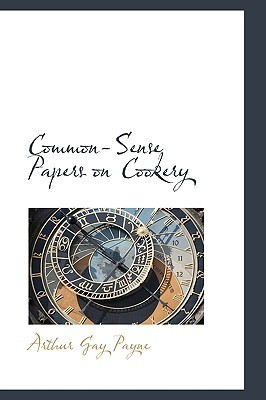 Common-Sense Papers on Cookery Arthur Gay Payne