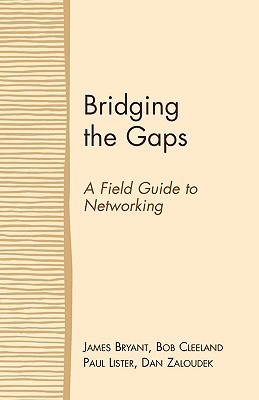 Bridging the Gaps: A Field Guide to Networking  by  James Bryant