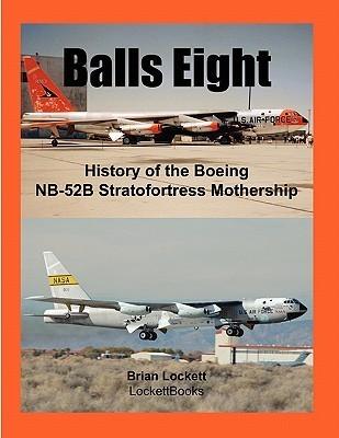 Balls Eight: History of the Boeing NB-52b Stratofortress Mothership Brian Lockett