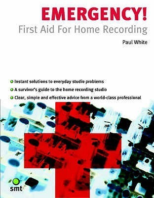 Emergency!: First Aid for Home Recording  by  Paul        White