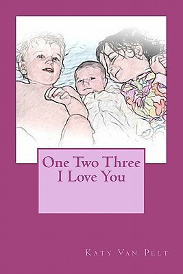 One Two Three I Love You Katy L Van Pelt