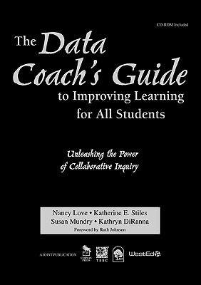 The Data Coachs Guide to Improving Learning for All Students: Unleashing the Power of Collaborative Inquiry Nancy S. Love