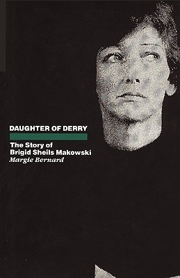 Daughter of Derry: The Story of Brigid Sheils Makowski  by  Margie Bernard
