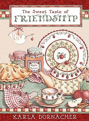 The Sweet Taste of Friendship  by  Karla Dornacher
