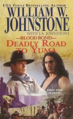 Deadly Road to Yuma (Blood Bond, #13)  by  William W. Johnstone