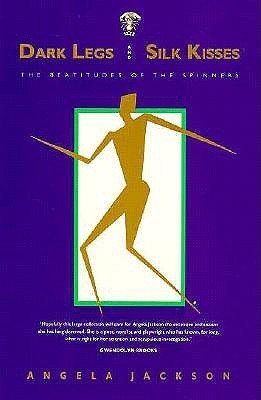 Dark Legs and Silk Kisses: The Beatitudes of the Spinners  by  Angela Jackson