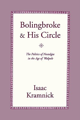 Bolingbroke and His Circle: The Politics of Nostalgia in the Age of Walpole  by  Isaac Kramnick