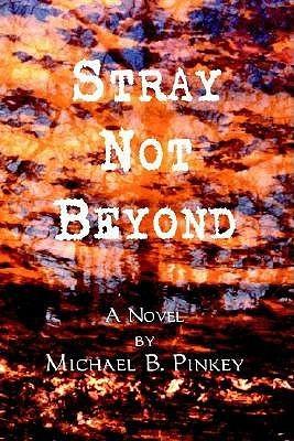 Stray Not Beyond  by  Michael B. Pinkey