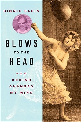 Blows To The Head: How Boxing Changed My Mind  by  Binnie Klein