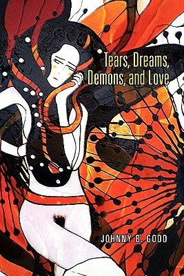 Tears, Dreams, Demons, and Love  by  Johnny B. Good