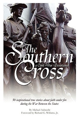 The Southern Cross: A Civil War Devotional Michael Aubrecht
