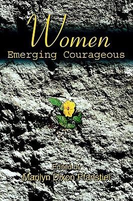 Women Emerging Courageous  by  Marilyn Pfanstiel