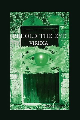 Behold The Eye: Viridia  by  Veronica R Tabares