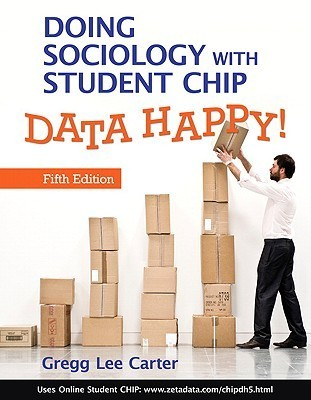 Doing Sociology with Student CHIP: Data Happy!  by  Gregg Lee Carter